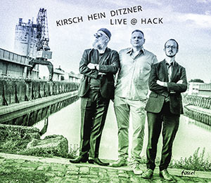 Kirsch / Hein / Ditzner - Live @ Hack Cover